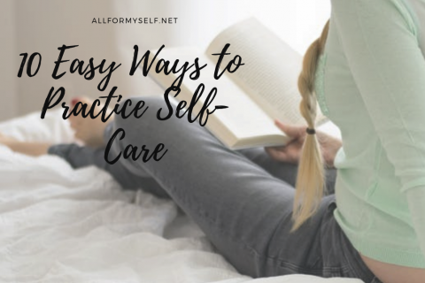 10 easy 480x320 - 10 of the Easiest Ways to Practice Self-Care