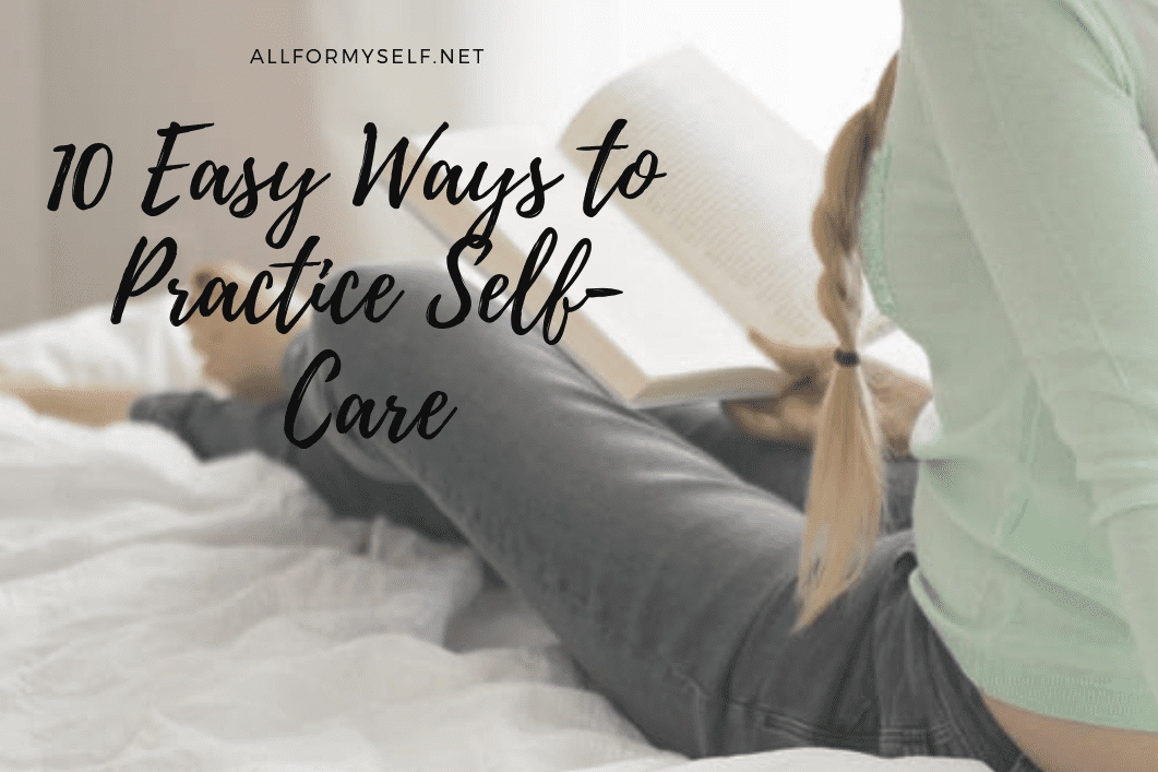 10 of the Easiest Ways to Practice Self-Care