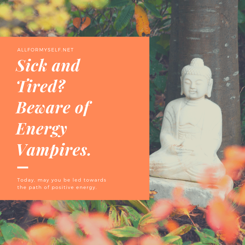 Sick and Tired? Beware of Energy Vampires.