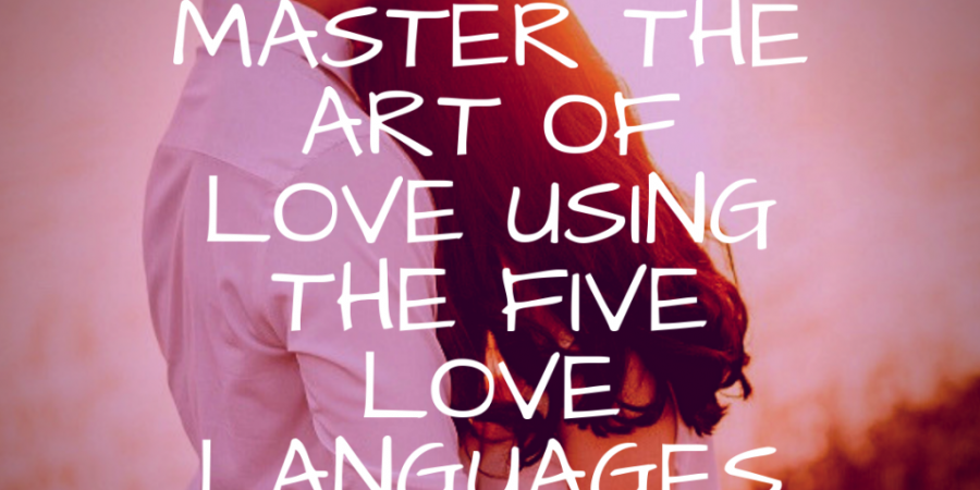 img 3059 1 900x450 - Master The Art Of Love Using The Five Love Languages
