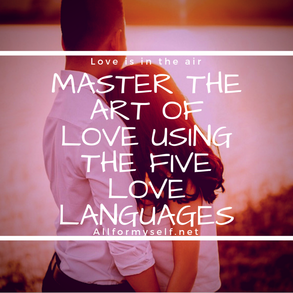 Master The Art Of Love Using The Five Love Languages